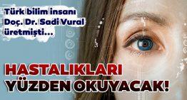 """Türk bilim insanı hastalıkları """"yüzden"""" okuyacak!"""